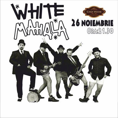 White Mahala vine la Casa Veche