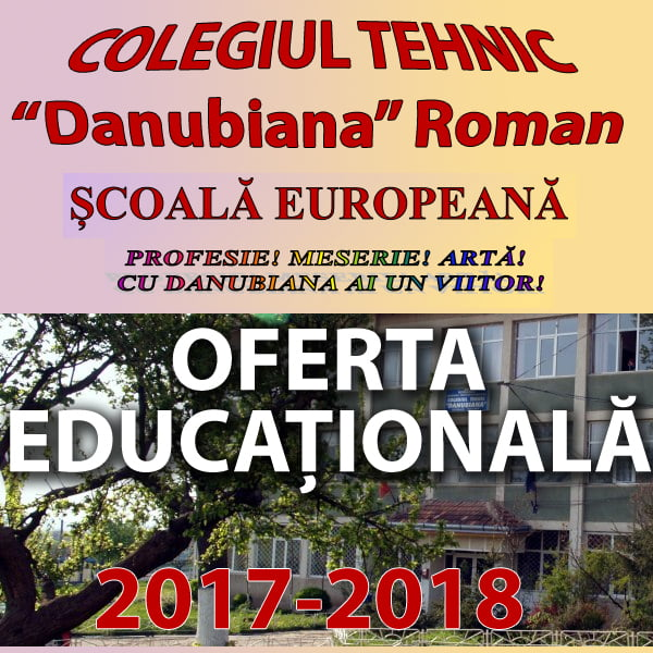 """Oferta educațională a Colegiului Tehnic """"Danubiana"""" Roman – 2017-2018"""