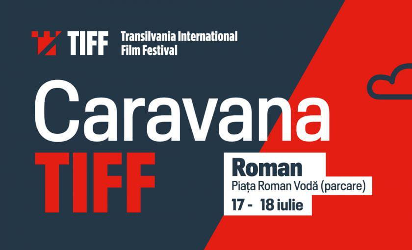 Caravana TIFF aduce la Roman două filme multi-premiate, pe 17 și 18 iulie
