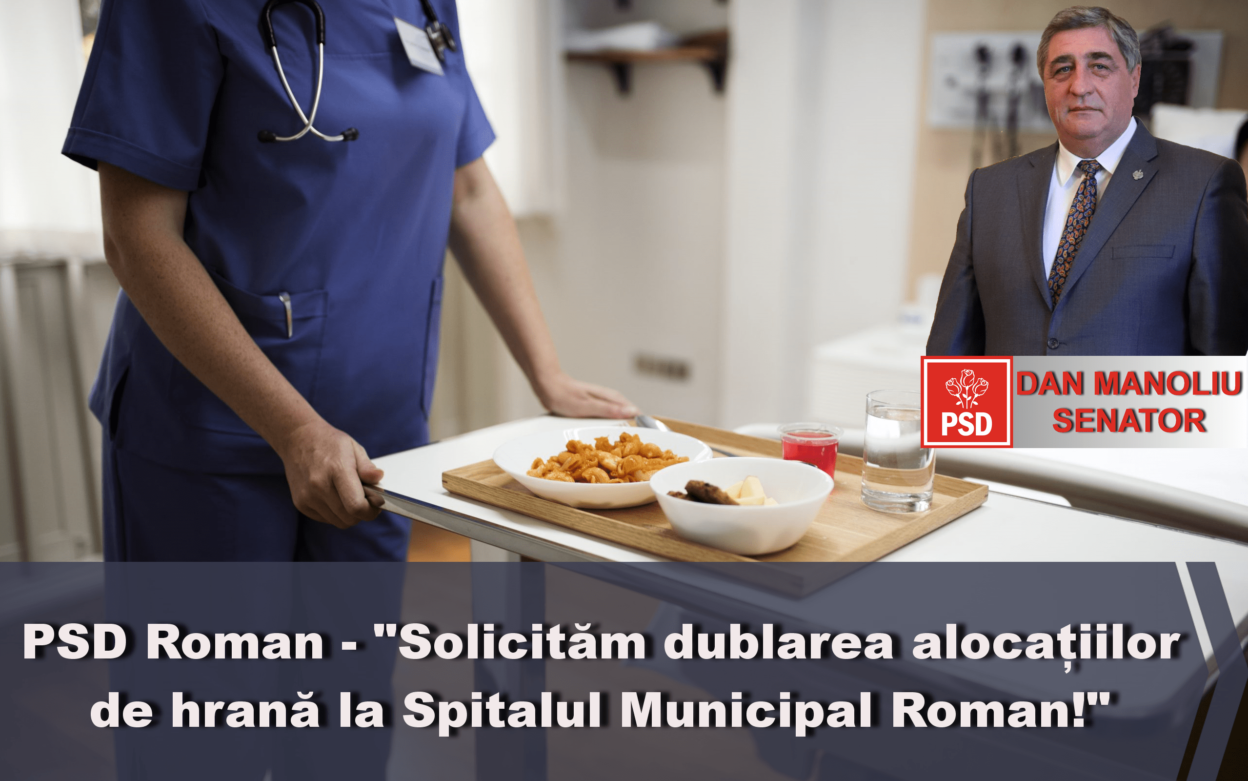 """Senatorul Dan Manoliu: """"Solicităm dublarea alocațiilor de hrană la Spitalul Municipal Roman"""""""